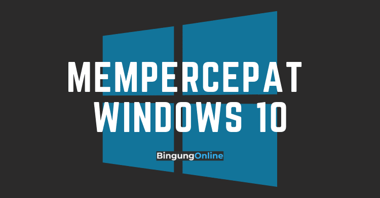 Mempercepat Windows 10