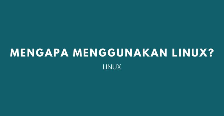 mengapa menggunakan linux