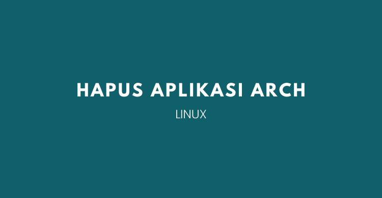hapus aplikasi di Arch Linux