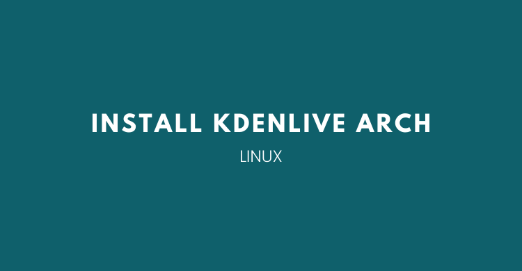 install kdenlive di arch linux